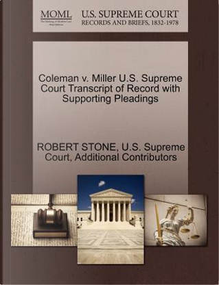 Coleman V. Miller U.S. Supreme Court Transcript of Record with Supporting Pleadings by Robert Stone