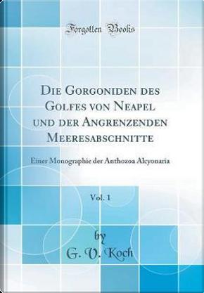Die Gorgoniden des Golfes von Neapel und der Angrenzenden Meeresabschnitte, Vol. 1 by G. V. Koch