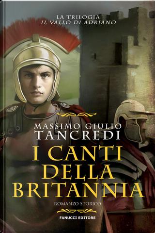I canti della Britannia by Massimo Giulio Tancredi