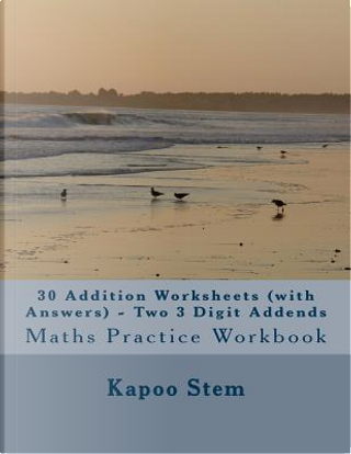 30 Addition Worksheets With Answers, Two 3 Digit Addends by Kapoo Stem