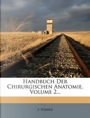 Handbuch der chirurgischen Anatomie. by F. Führer