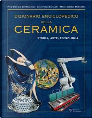 Dizionario enciclopedico della ceramica. Storia, arte, tecnologia by P. Giorgio Burzacchini