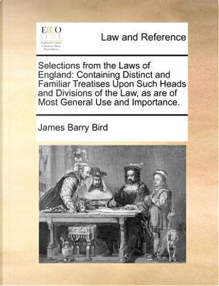 Selections from the Laws of England by James Barry Bird