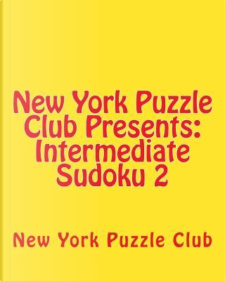 New York Puzzle Club Presents Intermediate Sudoku by New York Puzzle Club