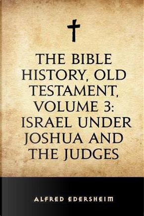 The Bible History, Old Testament by Alfred Edersheim