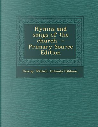 Hymns and Songs of the Church by George Wither