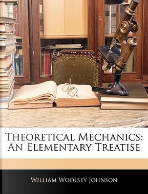 Theoretical Mechanics by William Woolsey Johnson