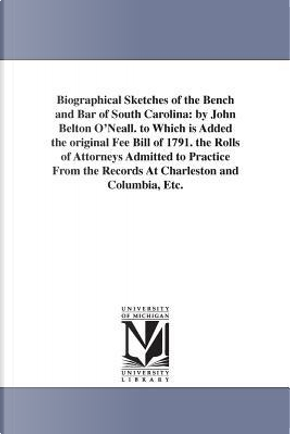 Biographical Sketches of the Bench and Bar of South Carolina by John Belton O'Neall