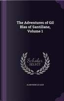 The Adventures of Gil Blas of Santillane, Volume 1 by Alain Rene Le Sage