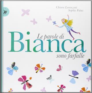 Le parole di Bianca sono farfalle by Chiara Lorenzoni