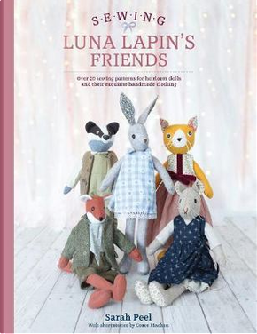 Sewing Luna Lapin's Friends by Sarah Peel