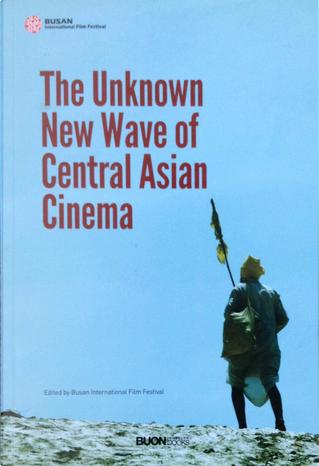 The unknown new wave of central Asian cinema by Gulbara Tolomushova, Gulnara Abikeyeva, Sadullo Rahimov
