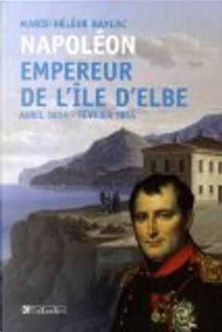 Napoléon, empereur de l'île d'Elbe by Marie-Hélène Baylac