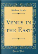 Venus in the East (Classic Reprint) by Wallace Irwin
