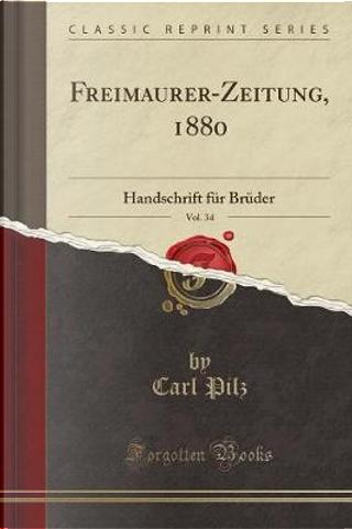 Freimaurer-Zeitung, 1880, Vol. 34 by Carl Pilz