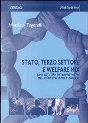 Stato, terzo settore e welfare mix. Una lettura interpretativa del caso italiano e inglese by Massimo Tagarelli