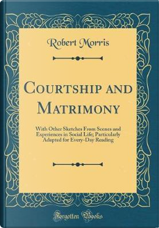 Courtship and Matrimony by Robert Morris