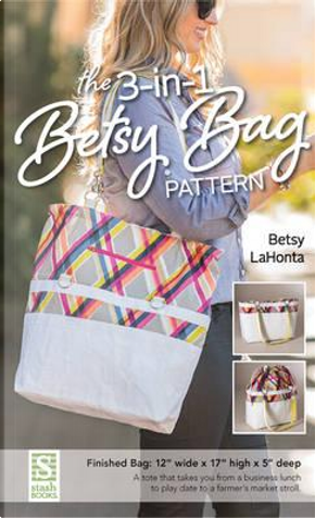 The 3-in-1 Betsy Bag Pattern by Betsy La Honta