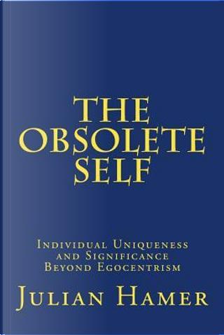 The Obsolete Self by Julian Hamer