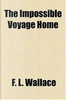 The Impossible Voyage Home by F. L. Wallace