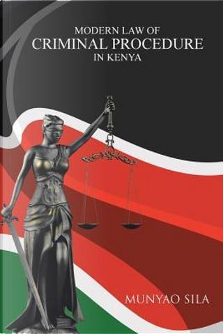Modern Law of Criminal Procedure in Kenya by Munyao Sila