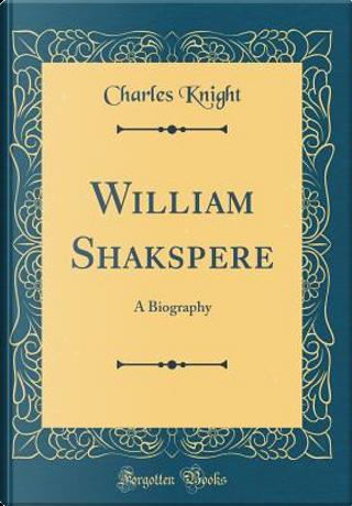 William Shakspere by Charles Knight