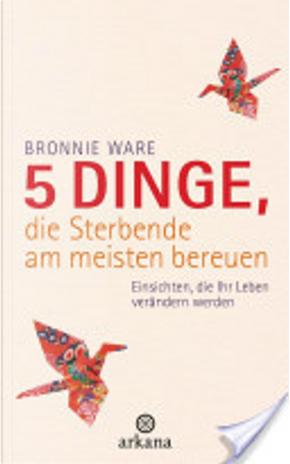 5 Dinge, die Sterbende am meisten bereuen by Bronnie Ware