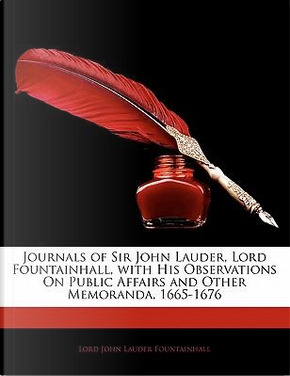 Journals of Sir John Lauder, Lord Fountainhall, with His Obs by Lord John Laud Fountainhall