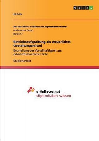 Betriebsaufspaltung als steuerliches Gestaltungsmittel by Jil Fritz