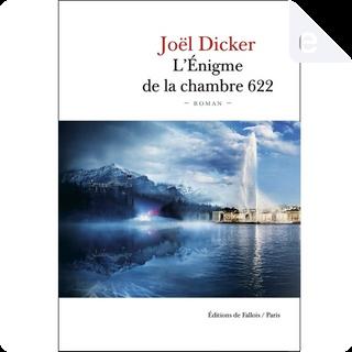 L'énigme de la chambre 622 by Joël Dicker