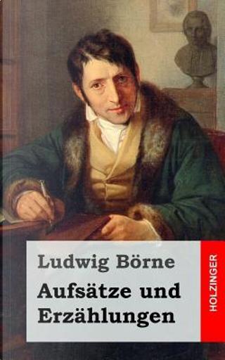 Aufsätze Und Erzählungen by Ludwig Börne