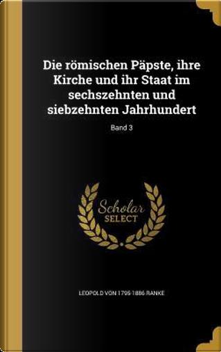 GER-ROMISCHEN PAPSTE IHRE KIRC by Leopold Von 1795-1886 Ranke