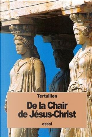 De La Chair De Jésus-christ by Tertullien
