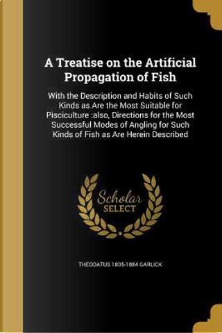 TREATISE ON THE ARTIFICIAL PRO by Theodatus 1805-1884 Garlick