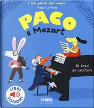 Paco e Mozart. I miei piccoli libri sonori. Ediz. a colori by Magali Le Huche