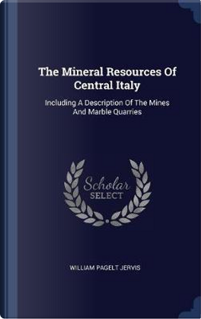 The Mineral Resources of Central Italy by William Pagelt Jervis
