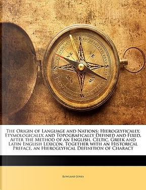 The Origin of Language and Nations by Rowland Jones