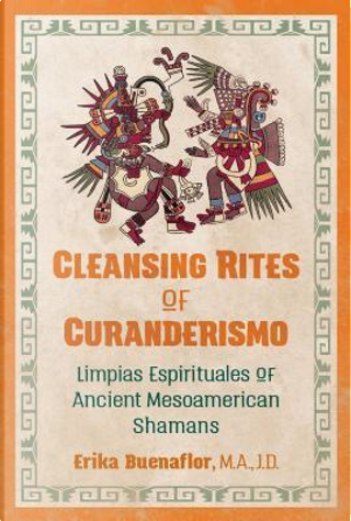 Cleansing Rites of Curanderismo by Erika Buenaflor