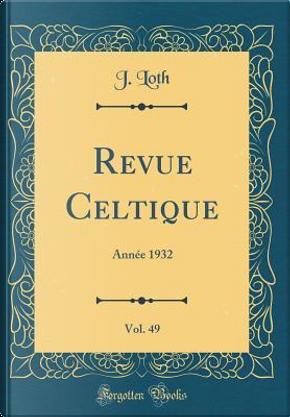 Revue Celtique, Vol. 49 by J. Loth