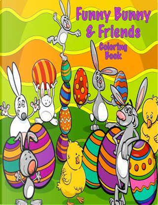 Funny Bunny & Friends Coloring Book by Sandy Mahony