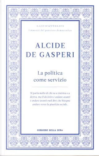 La politica come servizio by Alcide De Gasperi