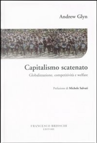 Capitalismo scatenato by Andrew Glyn