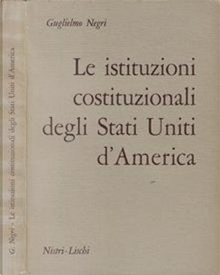 Le istituzioni costituzionali degli Stati Uniti d'America by Guglielmo Negri
