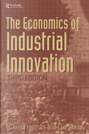 The Economics of Industrial Innovation by Chris Freeman