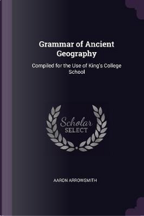 Grammar of Ancient Geography by Aaron Arrowsmith