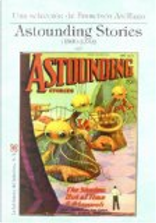 Astounding Stories (1930-1939) by C. L. Moore, Clark Ashton Smith, Harl Vincent, Jack Williamson, Nat Schachner, Raymond Z. Gallun, Stanley G. Weinbaum, Wallace West