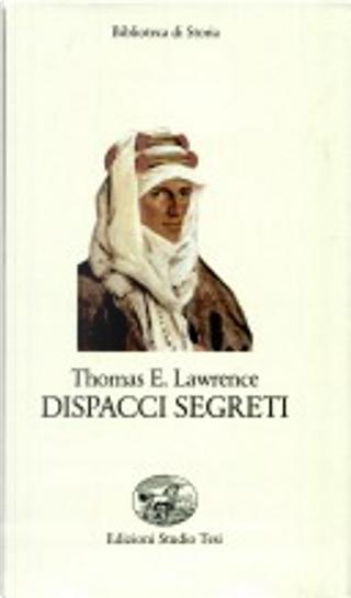 Dispacci segreti by Thomas E. Lawrence