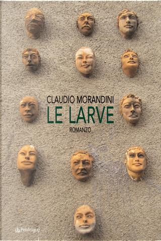 Le larve by Claudio Morandini