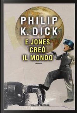 E Jones creò il mondo by Philip K. Dick