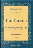 The Theatre, Vol. 1 by Clement Scott